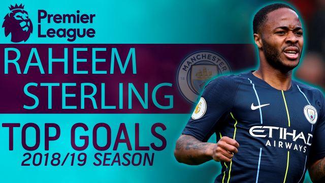 Man Citys Raheem Sterling Top Goals In 2018 19 Premier